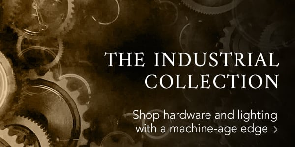 The Industrial Collection: Shop hardware and lighting with a machine-age edge