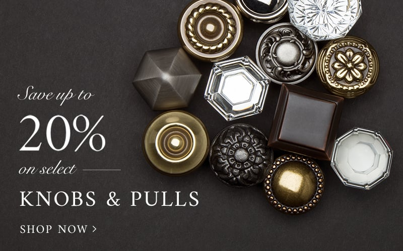 Save up to 20% on select knobs and pulls