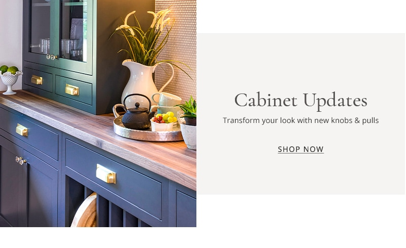 Cabinet Updates - Transform your look with new knobs and pulls.