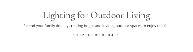 Lighting for outdoor living - extend your family time by creating bright and inviting outdoor spaces to enjoy this fall