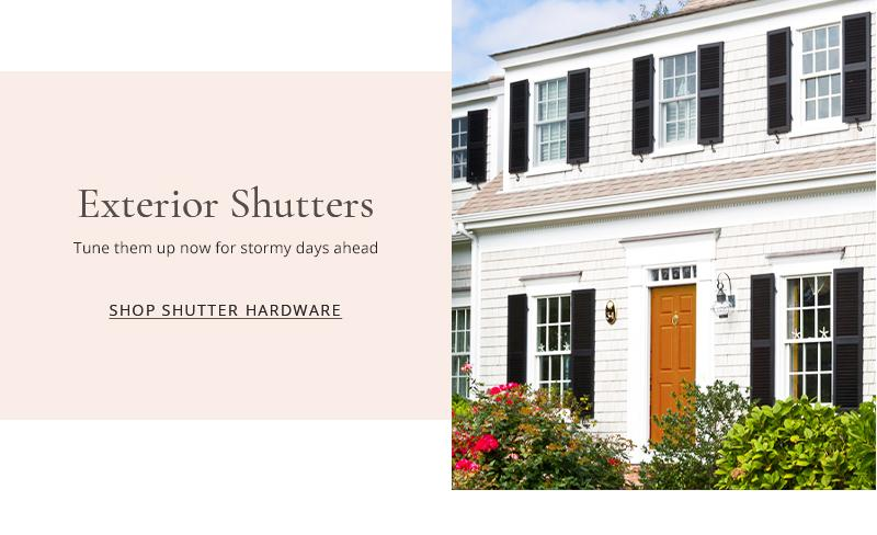 Exterior shutters - tune them up now for stormy days ahead - shop shutter hardware here.
