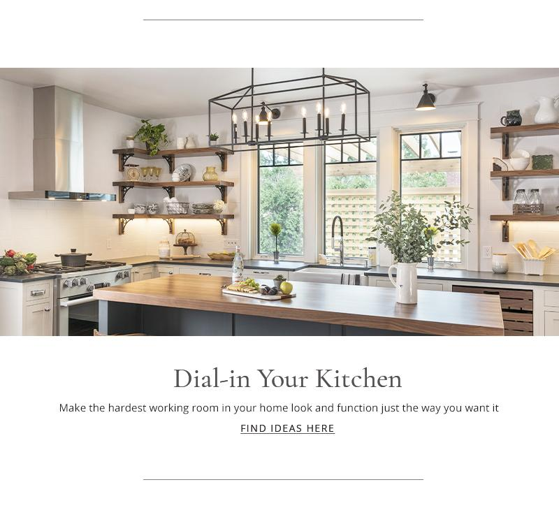 Dial-in your kitchen - make the hardest working room in your home look and function just the way you want it - Find ideas here.